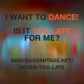 I want to dance! Is it too late for me?