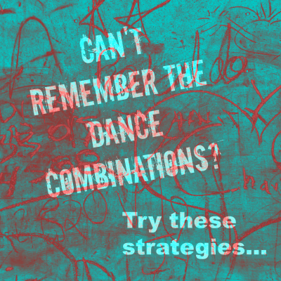 Help with remembering dance combinations and choreography