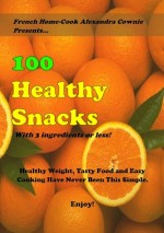 Cover of 100 Healthy Snacks by Alexandra Cownie