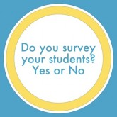 Do you survey your students? Yes or No