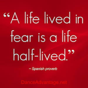 A life lived in fear is a life half-lived.