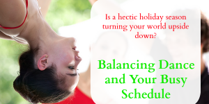 Balancing Dance and Your Busy Holiday Schedule