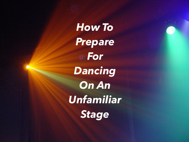 How To Prepare Yourself For Dancing On An Unfamiliar Stage
