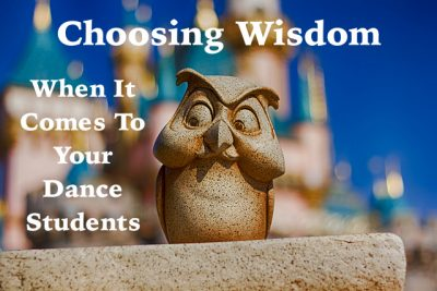 Choosing wisdom when it comes to your dance students